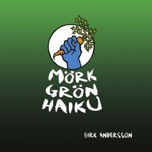 Bild: omslag till Birk Anderssons diktsamling 'Mörk Grön Haiku'