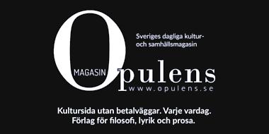 Bild med texten Opulens, magasin, Sveriges dagliga kultur- och samhällsmagasin, Kultursida utan betalväggar. Varje vardag. Förlag för filosofi, lyrik och prosa.