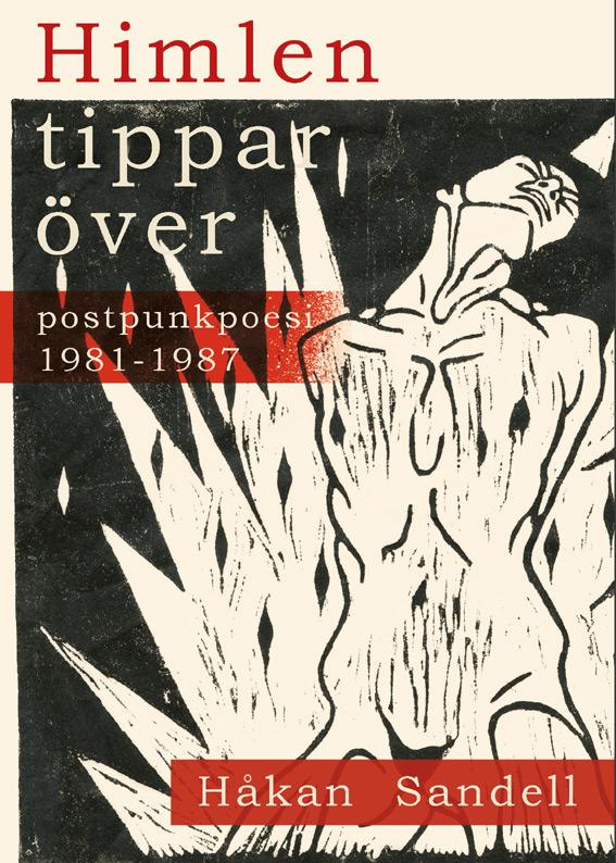 BILD: Omslaget till 'Himlen tippar över, — postpunkpoesi 1981-1987' av Håkan Sandell, på bilden syns ett träsnittstryck föreställande en naken ung man stående i en lidande pose med uppstigande flammor